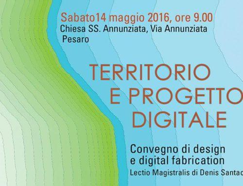 TERRITORIO E PROGETTO DIGITALE – Convegno di Design e Digital Fabrication 14 maggio 2016